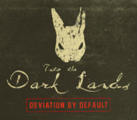 "Into The Dark Lands – ""Deviation by Default"""